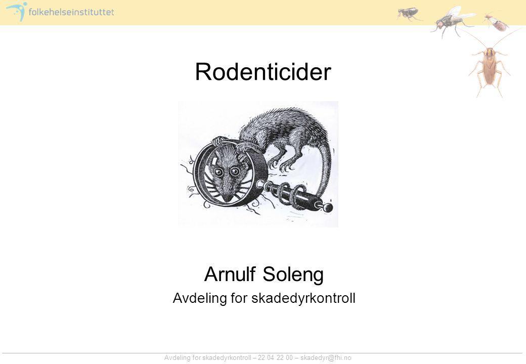 Avdeling for skadedyrkontroll – 22 04 22 00 – skadedyr@fhi.no Rodenticider Arnulf Soleng Avdeling for skadedyrkontroll