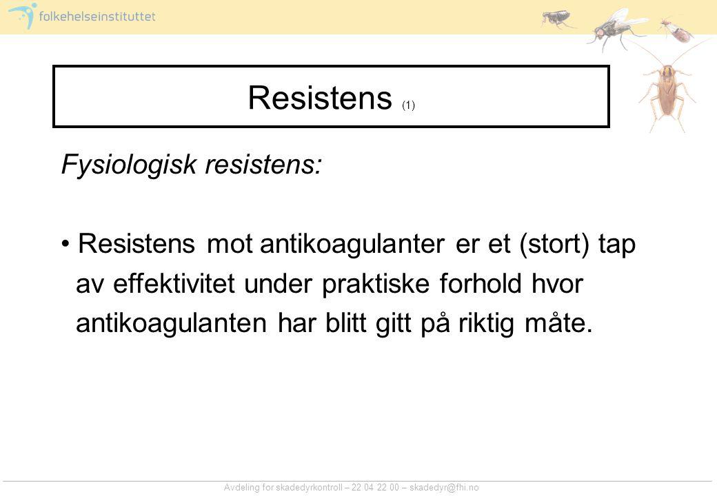 Avdeling for skadedyrkontroll – 22 04 22 00 – skadedyr@fhi.no Resistens (1) Fysiologisk resistens: Resistens mot antikoagulanter er et (stort) tap av effektivitet under praktiske forhold hvor antikoagulanten har blitt gitt på riktig måte.