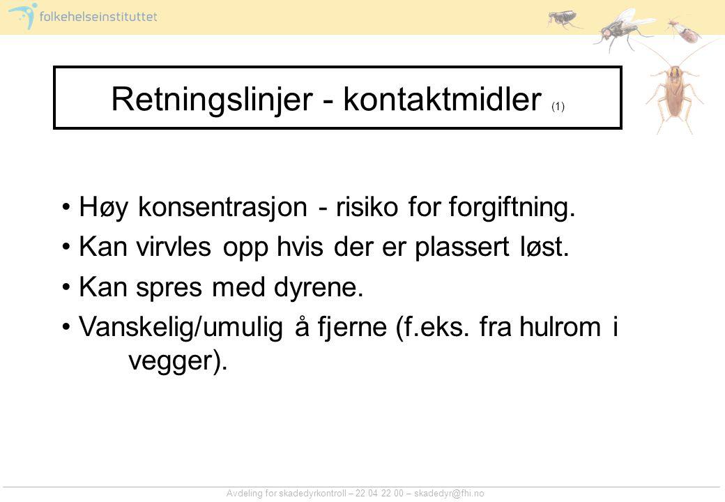 Avdeling for skadedyrkontroll – 22 04 22 00 – skadedyr@fhi.no Retningslinjer - kontaktmidler (1) Høy konsentrasjon - risiko for forgiftning. Kan virvl