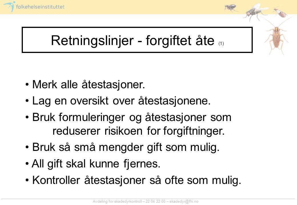Avdeling for skadedyrkontroll – 22 04 22 00 – skadedyr@fhi.no Retningslinjer - forgiftet åte (1) Merk alle åtestasjoner. Lag en oversikt over åtestasj