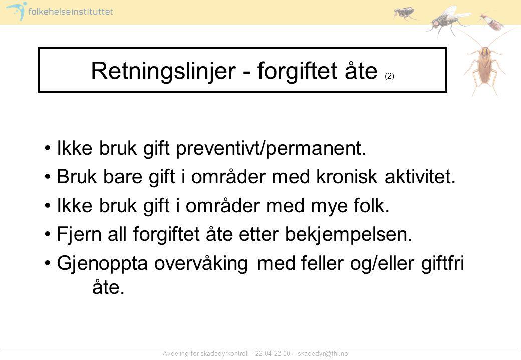 Avdeling for skadedyrkontroll – 22 04 22 00 – skadedyr@fhi.no Retningslinjer - forgiftet åte (2) Ikke bruk gift preventivt/permanent.