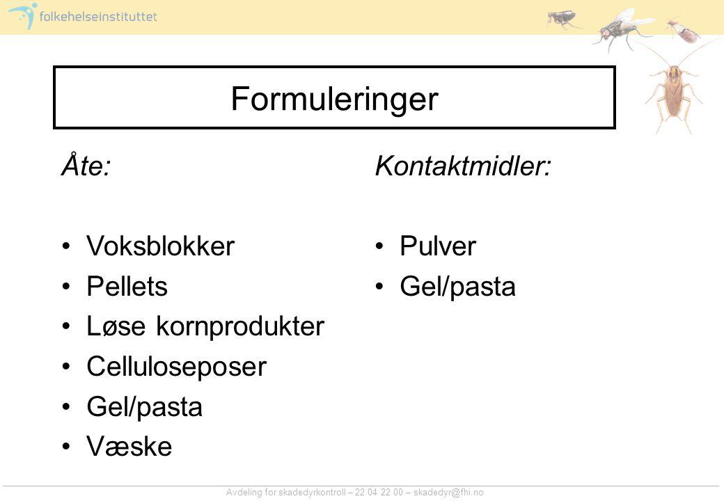 Avdeling for skadedyrkontroll – 22 04 22 00 – skadedyr@fhi.no Formuleringer Åte: Voksblokker Pellets Løse kornprodukter Celluloseposer Gel/pasta Væske