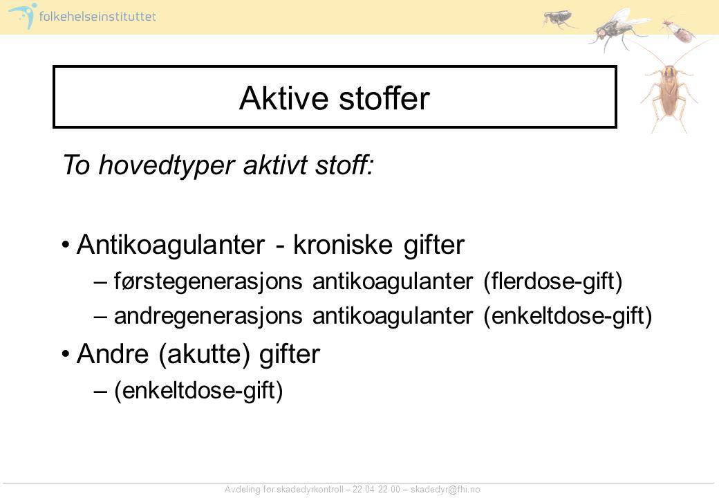 Avdeling for skadedyrkontroll – 22 04 22 00 – skadedyr@fhi.no Aktive stoffer To hovedtyper aktivt stoff: Antikoagulanter - kroniske gifter – førstegen