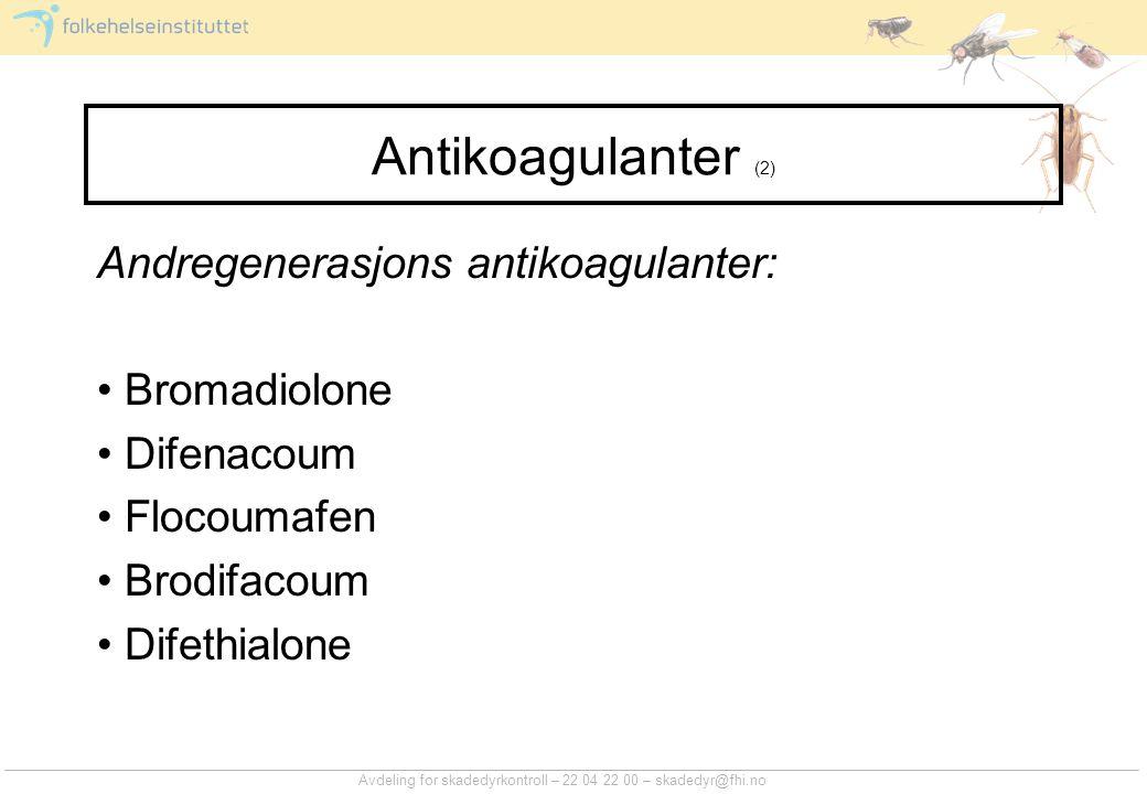 Avdeling for skadedyrkontroll – 22 04 22 00 – skadedyr@fhi.no Antikoagulanter (2) Andregenerasjons antikoagulanter: Bromadiolone Difenacoum Flocoumafe