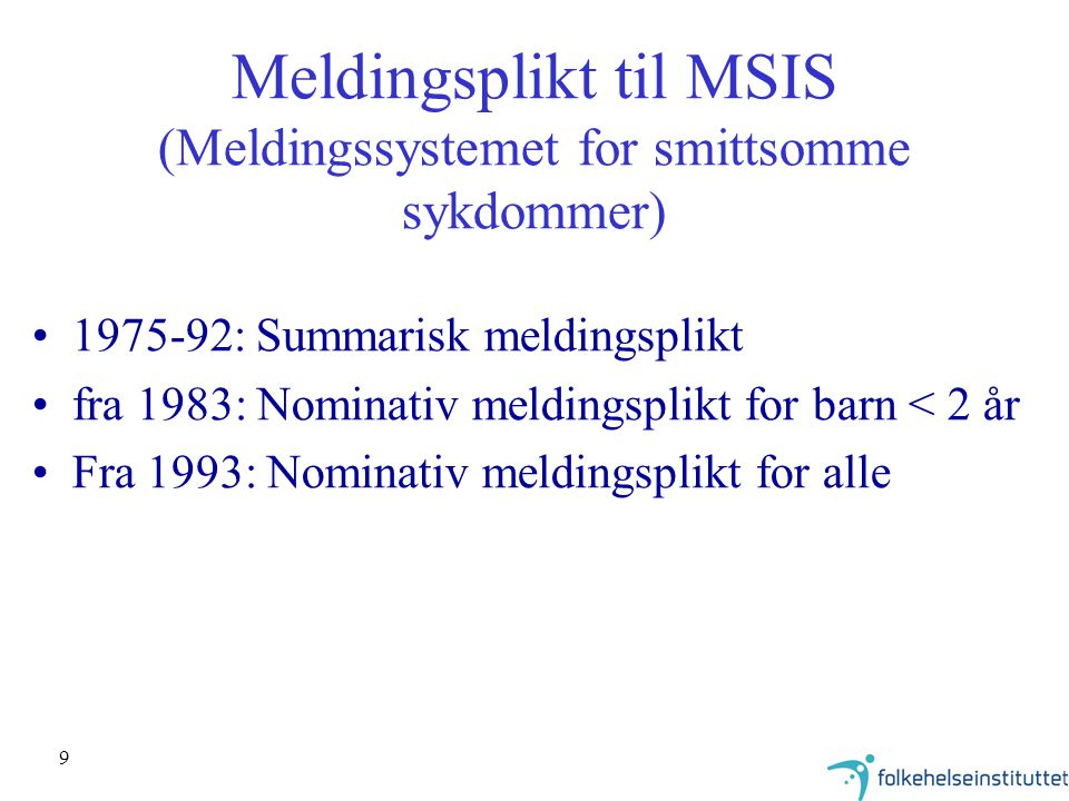 9 Meldingsplikt til MSIS (Meldingssystemet for smittsomme sykdommer) 1975-92: Summarisk meldingsplikt fra 1983: Nominativ meldingsplikt for barn < 2 å