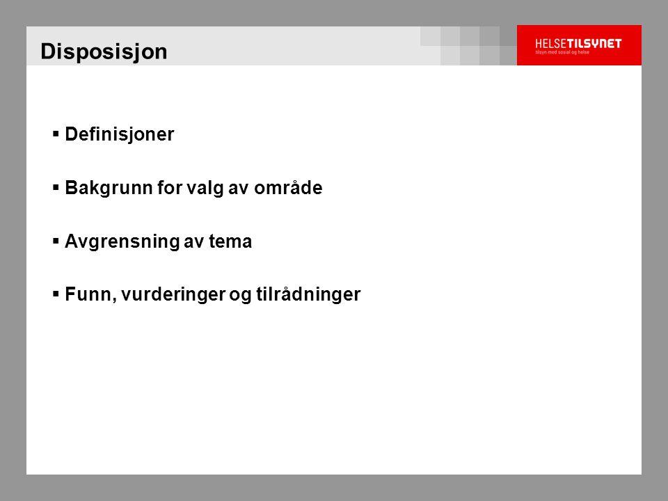 Disposisjon  Definisjoner  Bakgrunn for valg av område  Avgrensning av tema  Funn, vurderinger og tilrådninger