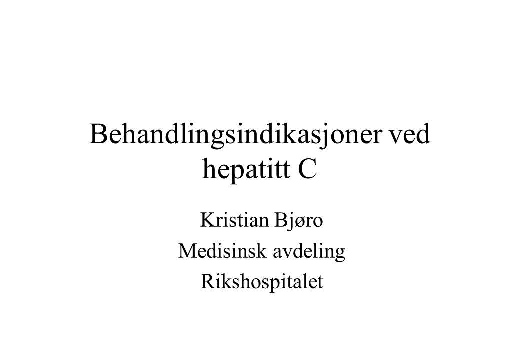 Behandlingsindikasjoner ved hepatitt C Kristian Bjøro Medisinsk avdeling Rikshospitalet