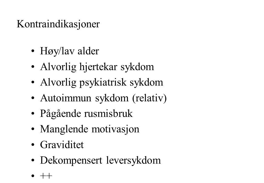 Kontraindikasjoner Høy/lav alder Alvorlig hjertekar sykdom Alvorlig psykiatrisk sykdom Autoimmun sykdom (relativ) Pågående rusmisbruk Manglende motivasjon Graviditet Dekompensert leversykdom ++