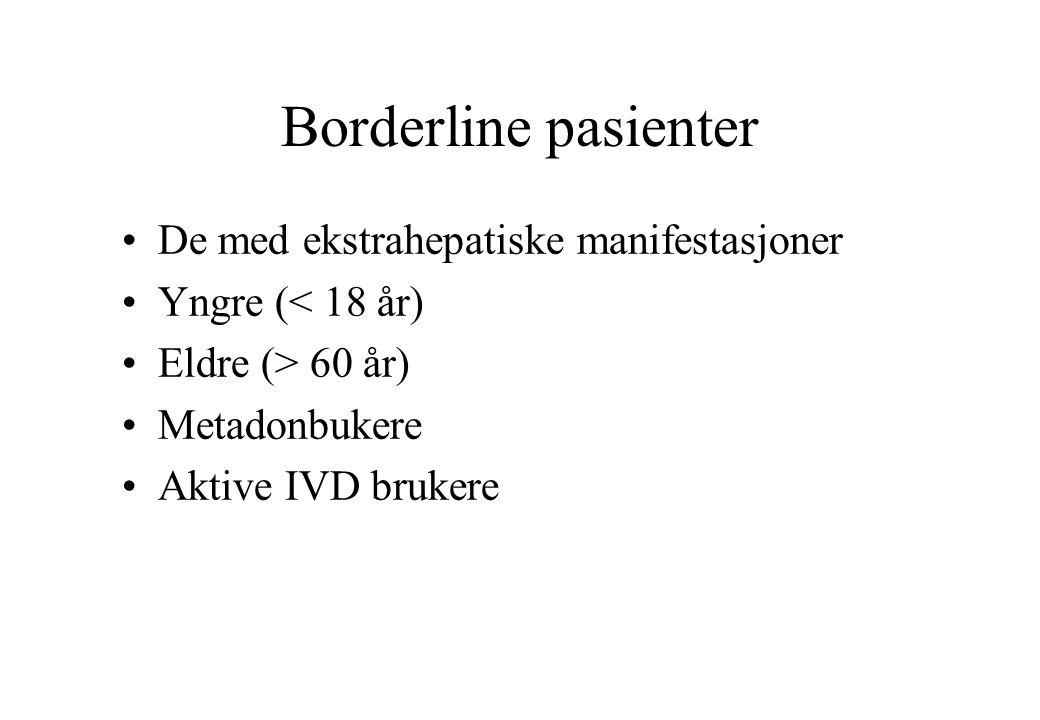 Borderline pasienter De med ekstrahepatiske manifestasjoner Yngre (< 18 år) Eldre (> 60 år) Metadonbukere Aktive IVD brukere