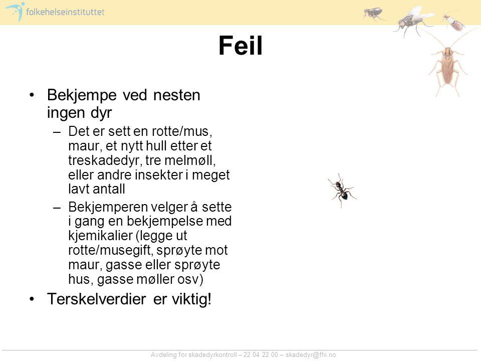 Avdeling for skadedyrkontroll – 22 04 22 00 – skadedyr@fhi.no Feil Bekjempe ved nesten ingen dyr –Det er sett en rotte/mus, maur, et nytt hull etter e