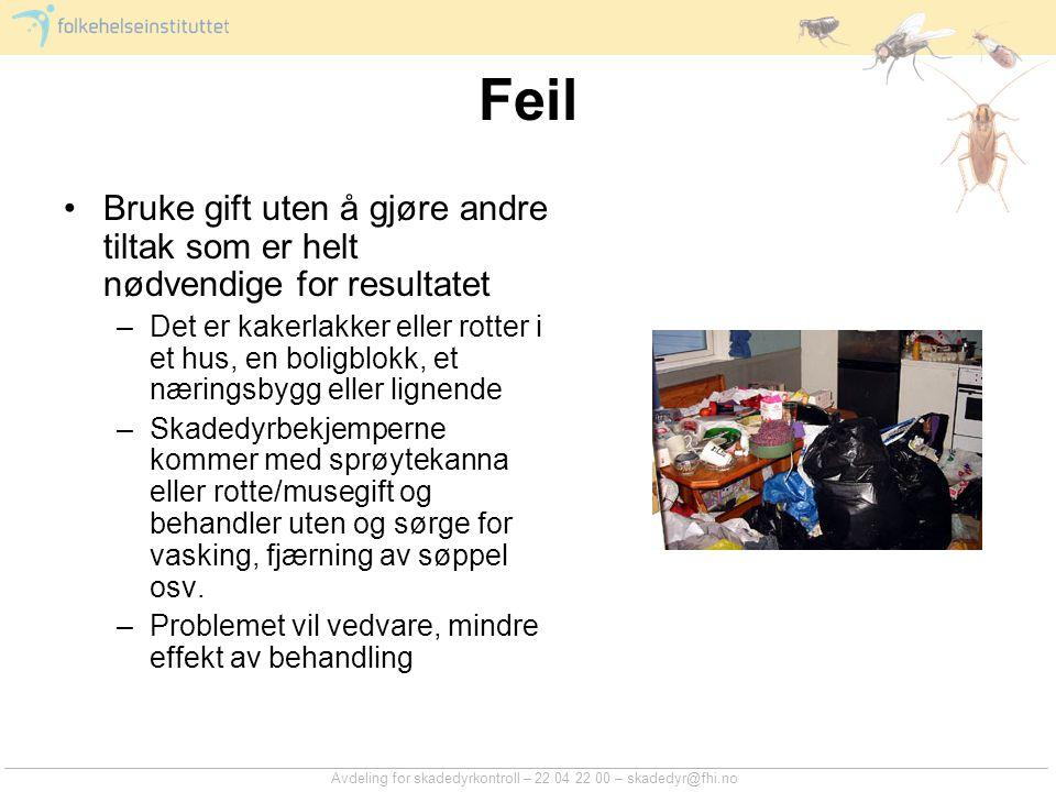 Avdeling for skadedyrkontroll – 22 04 22 00 – skadedyr@fhi.no Feil Bruke gift uten å gjøre andre tiltak som er helt nødvendige for resultatet –Det er