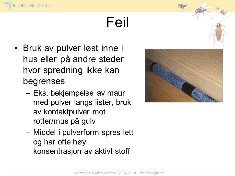 Avdeling for skadedyrkontroll – 22 04 22 00 – skadedyr@fhi.no Feil Bruk av pulver løst inne i hus eller på andre steder hvor spredning ikke kan begren
