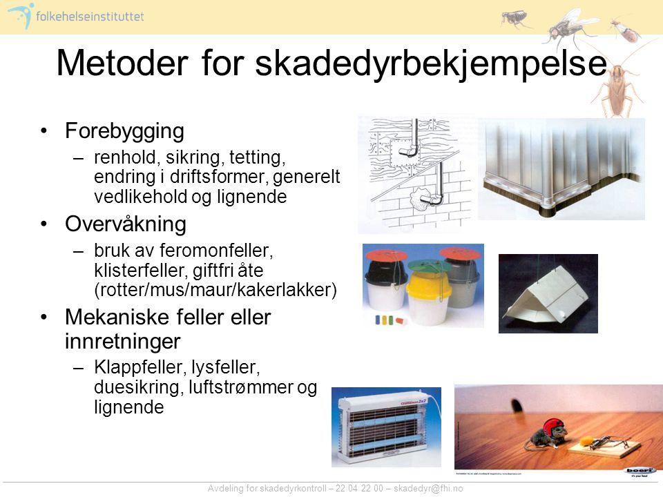 Avdeling for skadedyrkontroll – 22 04 22 00 – skadedyr@fhi.no Metoder for skadedyrbekjempelse Forebygging –renhold, sikring, tetting, endring i drifts