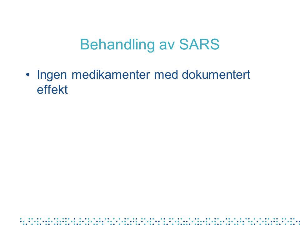 Behandling av SARS Ingen medikamenter med dokumentert effekt