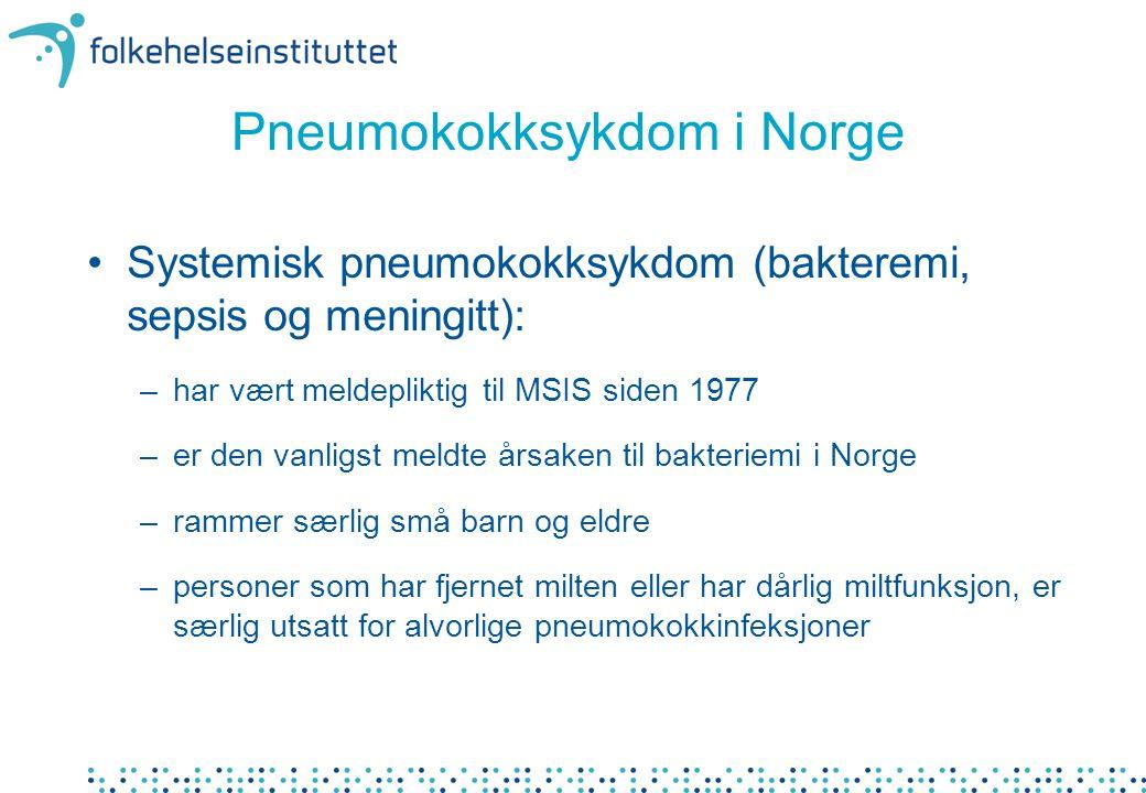 Pneumokokksykdom i Norge Systemisk pneumokokksykdom (bakteremi, sepsis og meningitt): –har vært meldepliktig til MSIS siden 1977 –er den vanligst meld
