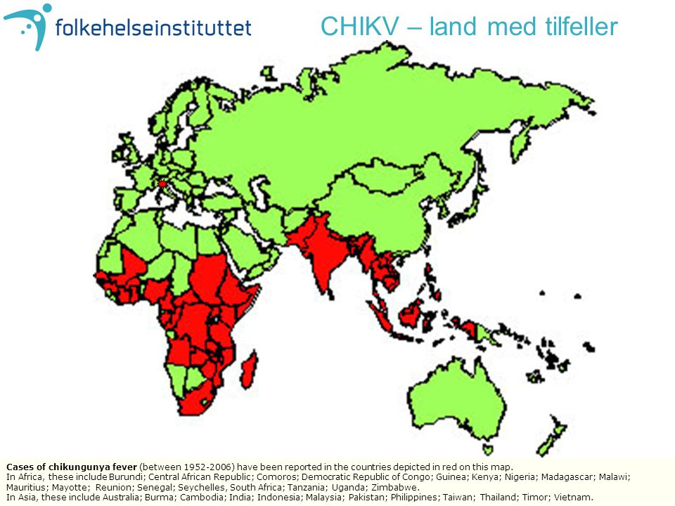CHIKV – land med tilfeller Cases of chikungunya fever (between 1952-2006) have been reported in the countries depicted in red on this map.
