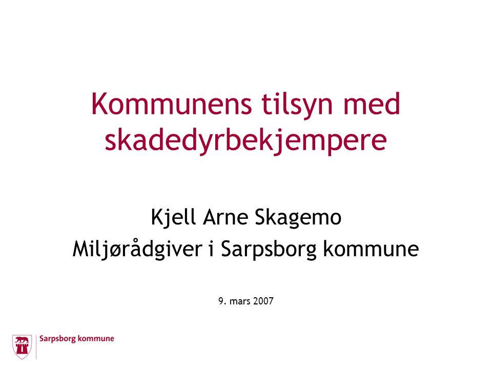 Kommunens tilsyn med skadedyrbekjempere Kjell Arne Skagemo Miljørådgiver i Sarpsborg kommune 9.