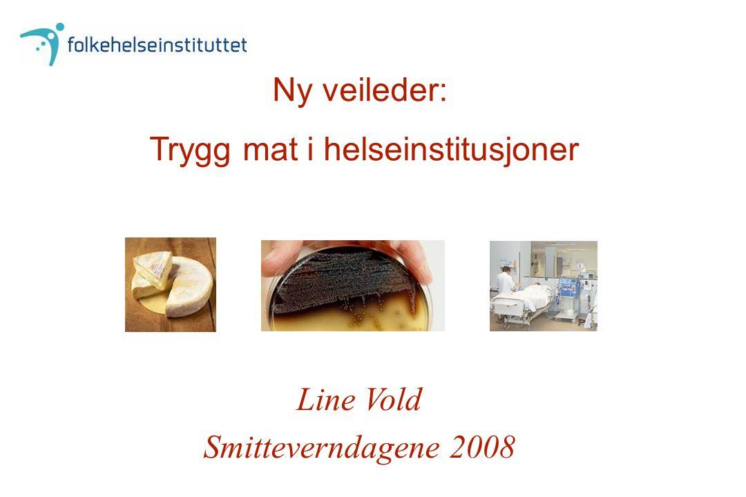 Ny veileder: Trygg mat i helseinstitusjoner Line Vold Smitteverndagene 2008