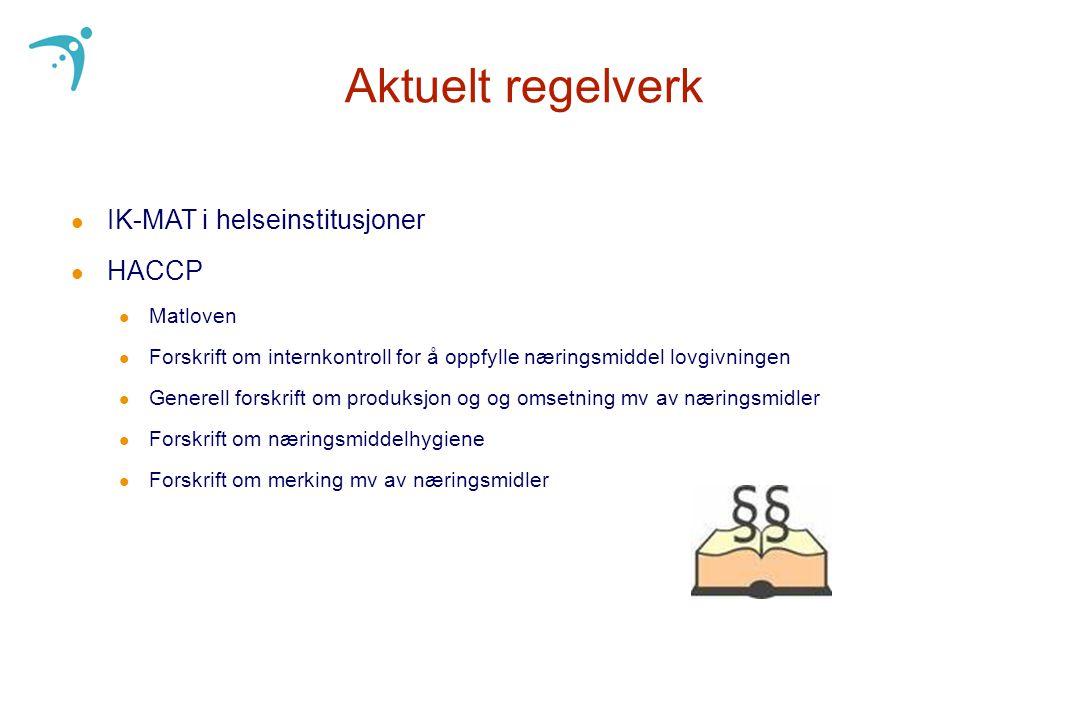 Aktuelt regelverk l IK-MAT i helseinstitusjoner l HACCP l Matloven l Forskrift om internkontroll for å oppfylle næringsmiddel lovgivningen l Generell