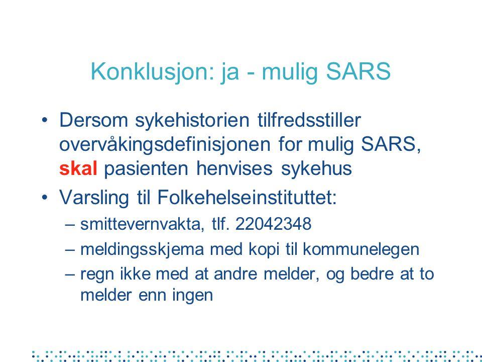 Konsultasjon - mulige konklusjoner Legen kan utfra samtale(tlf) konkludere om kriteriene for mulig SARS er tilstede –ja: henvise til sykehus –usikker: ta pasienten til kontoret for sjekk –nei: normal oppfølging