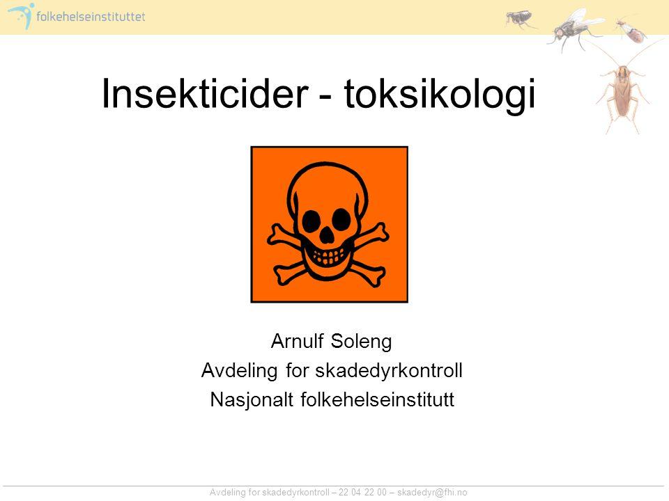 Insekticider - toksikologi Arnulf Soleng Avdeling for skadedyrkontroll Nasjonalt folkehelseinstitutt Avdeling for skadedyrkontroll – 22 04 22 00 – ska