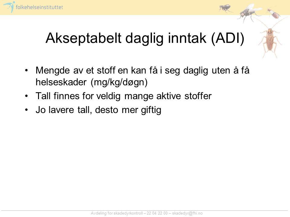 Akseptabelt daglig inntak (ADI) Mengde av et stoff en kan få i seg daglig uten å få helseskader (mg/kg/døgn) Tall finnes for veldig mange aktive stoff