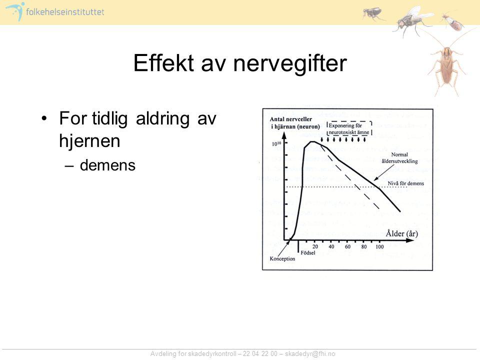 Effekt av nervegifter For tidlig aldring av hjernen –demens Avdeling for skadedyrkontroll – 22 04 22 00 – skadedyr@fhi.no