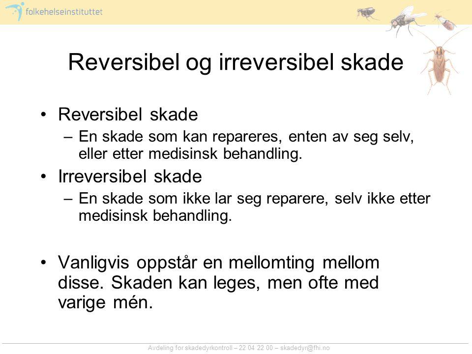 Reversibel og irreversibel skade Reversibel skade –En skade som kan repareres, enten av seg selv, eller etter medisinsk behandling. Irreversibel skade