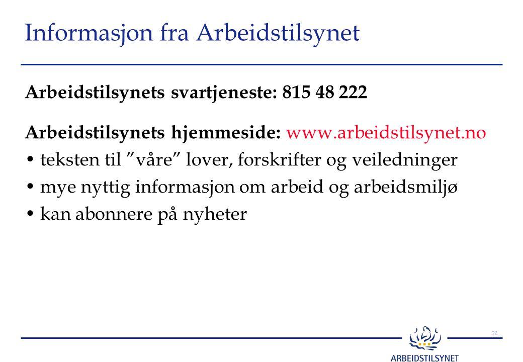 """22 Informasjon fra Arbeidstilsynet Arbeidstilsynets svartjeneste: 815 48 222 Arbeidstilsynets hjemmeside: www.arbeidstilsynet.no teksten til """"våre"""" lo"""