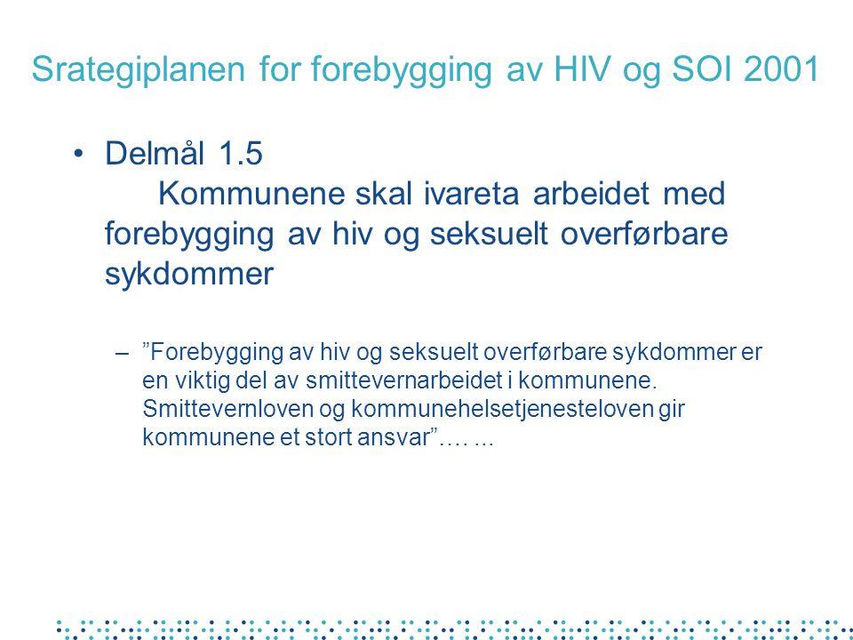 Srategiplanen for forebygging av HIV og SOI 2001 Delmål 1.5 Kommunene skal ivareta arbeidet med forebygging av hiv og seksuelt overførbare sykdommer –