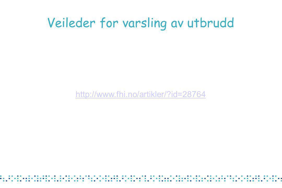 Veileder for varsling av utbrudd http://www.fhi.no/artikler/?id=28764