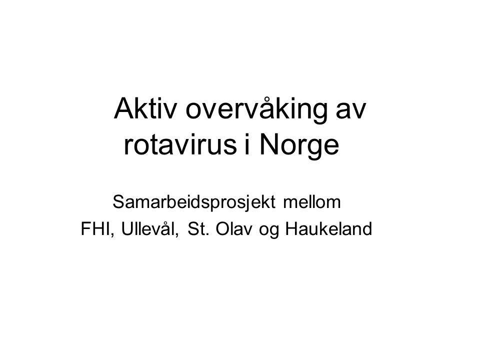 Aktiv overvåking av rotavirus i Norge Samarbeidsprosjekt mellom FHI, Ullevål, St. Olav og Haukeland