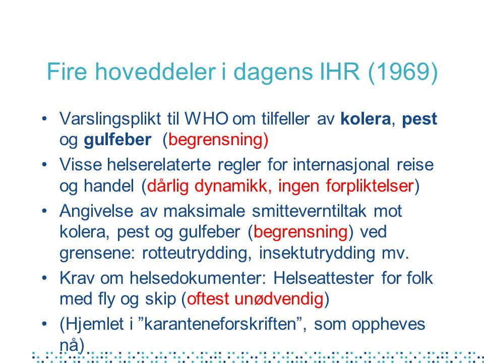 Fire hoveddeler i dagens IHR (1969) Varslingsplikt til WHO om tilfeller av kolera, pest og gulfeber (begrensning) Visse helserelaterte regler for inte