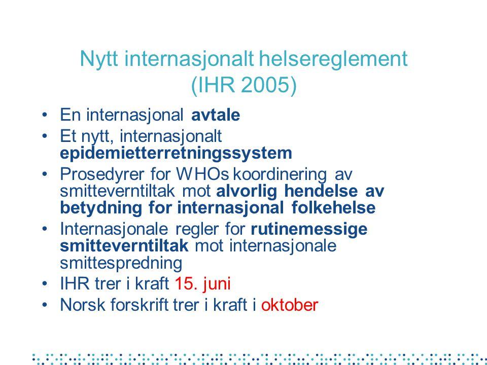 Nytt internasjonalt helsereglement (IHR 2005) En internasjonal avtale Et nytt, internasjonalt epidemietterretningssystem Prosedyrer for WHOs koordiner