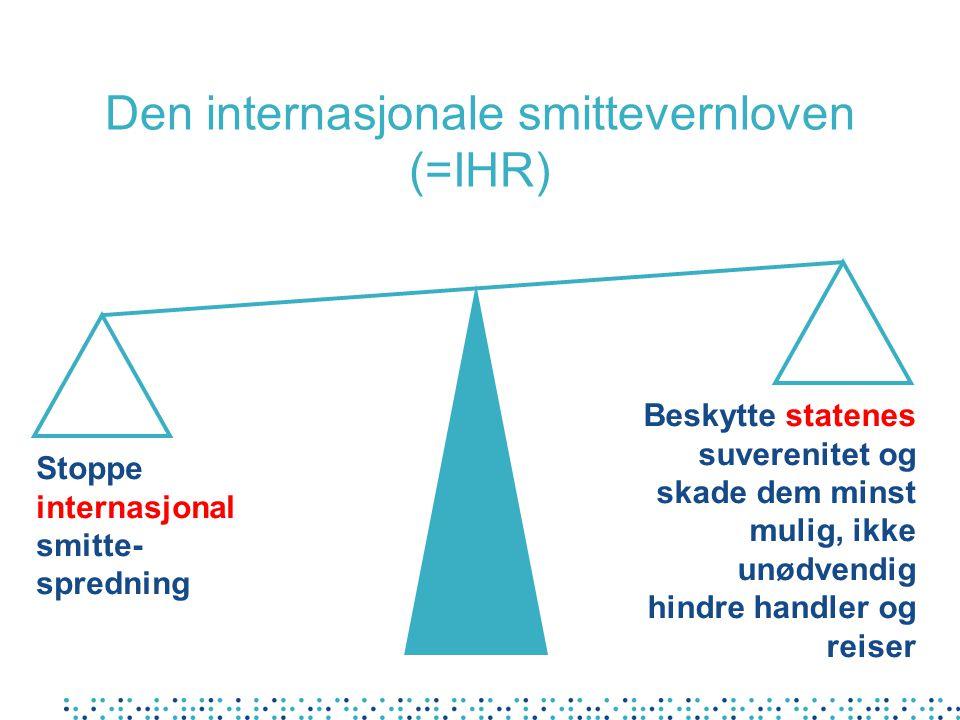 Den internasjonale smittevernloven (=IHR) Stoppe internasjonal smitte- spredning Beskytte statenes suverenitet og skade dem minst mulig, ikke unødvend