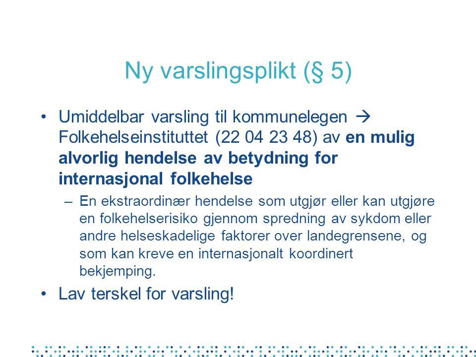 Ny varslingsplikt (§ 5) Umiddelbar varsling til kommunelegen  Folkehelseinstituttet (22 04 23 48) av en mulig alvorlig hendelse av betydning for inte