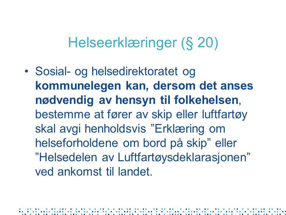 Helseerklæringer (§ 20) Sosial- og helsedirektoratet og kommunelegen kan, dersom det anses nødvendig av hensyn til folkehelsen, bestemme at fører av s