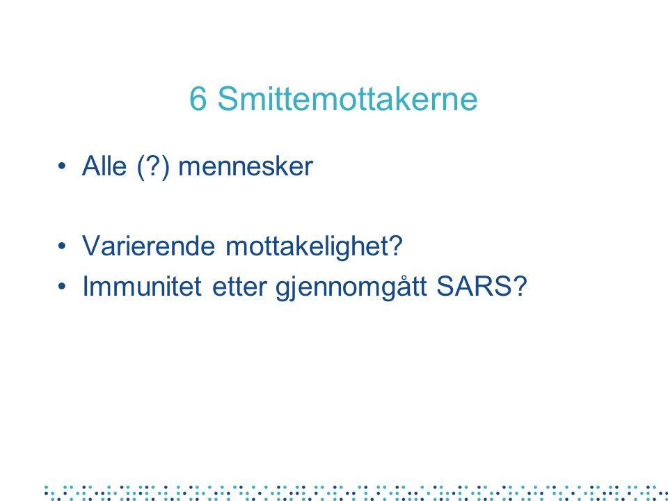 6 Smittemottakerne Alle (?) mennesker Varierende mottakelighet? Immunitet etter gjennomgått SARS?