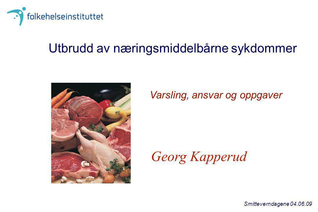 Georg Kapperud Utbrudd av næringsmiddelbårne sykdommer Varsling, ansvar og oppgaver Smitteverndagene 04.06.09