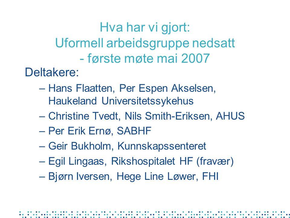 Hva har vi gjort: Uformell arbeidsgruppe nedsatt - første møte mai 2007 Deltakere: –Hans Flaatten, Per Espen Akselsen, Haukeland Universitetssykehus –