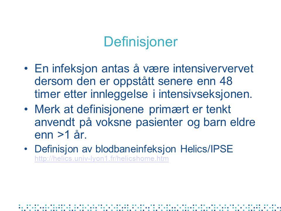 Definisjoner En infeksjon antas å være intensiververvet dersom den er oppstått senere enn 48 timer etter innleggelse i intensivseksjonen. Merk at defi