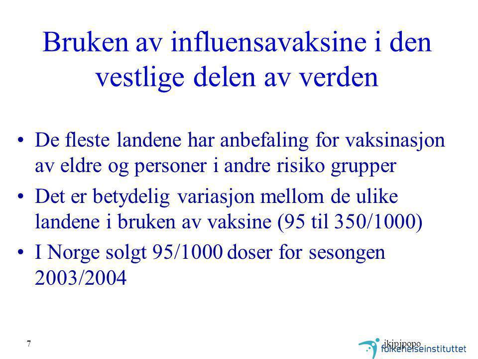 jkjpjpopo7 Bruken av influensavaksine i den vestlige delen av verden De fleste landene har anbefaling for vaksinasjon av eldre og personer i andre risiko grupper Det er betydelig variasjon mellom de ulike landene i bruken av vaksine (95 til 350/1000) I Norge solgt 95/1000 doser for sesongen 2003/2004