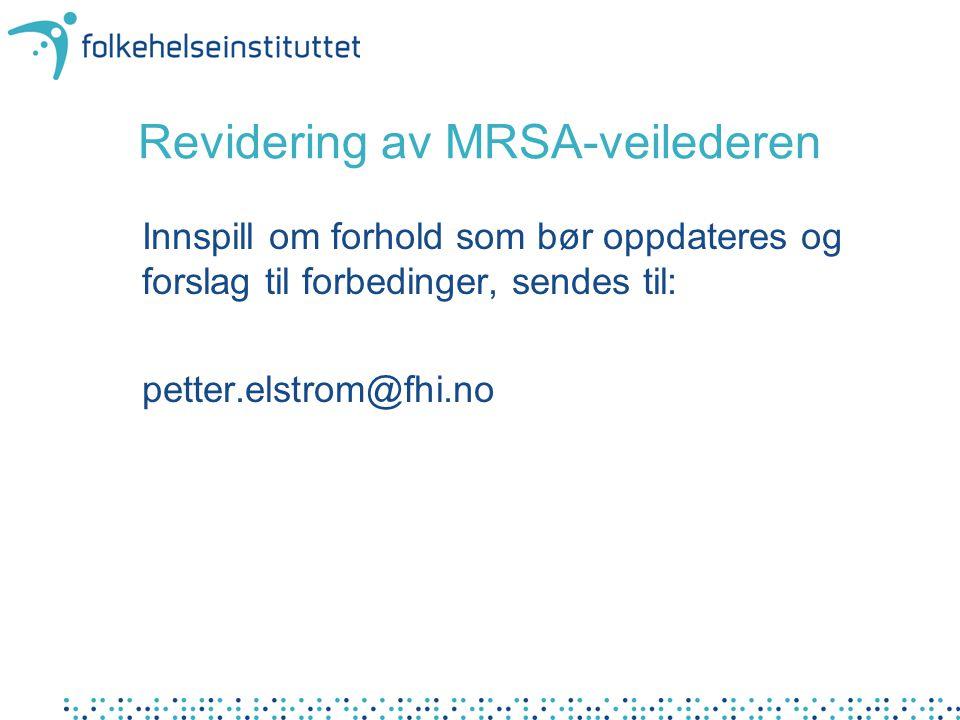 Revidering av MRSA-veilederen Innspill om forhold som bør oppdateres og forslag til forbedinger, sendes til: petter.elstrom@fhi.no