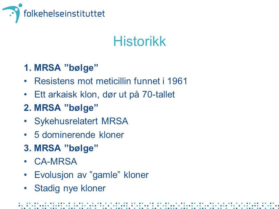 """Historikk 1. MRSA """"bølge"""" Resistens mot meticillin funnet i 1961 Ett arkaisk klon, dør ut på 70-tallet 2. MRSA """"bølge"""" Sykehusrelatert MRSA 5 dominere"""