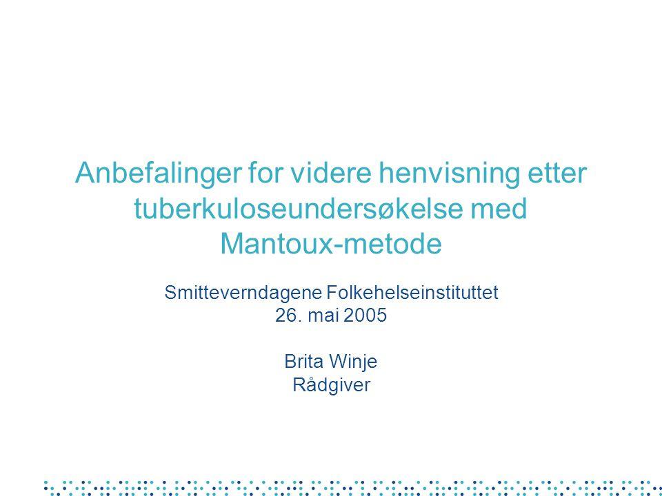 Anbefalinger for videre henvisning etter tuberkuloseundersøkelse med Mantoux-metode Smitteverndagene Folkehelseinstituttet 26.