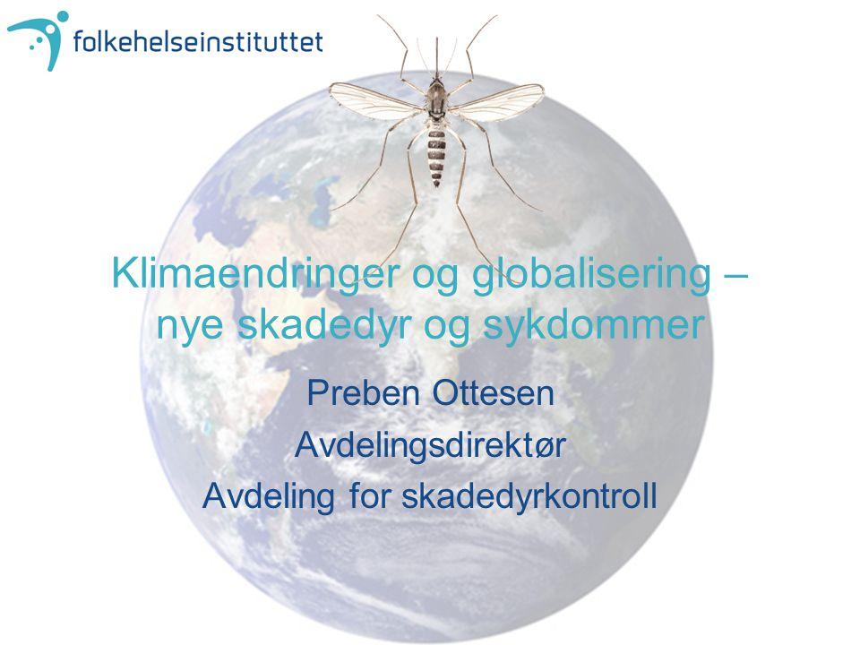 Klimaendringer og globalisering – nye skadedyr og sykdommer Preben Ottesen Avdelingsdirektør Avdeling for skadedyrkontroll