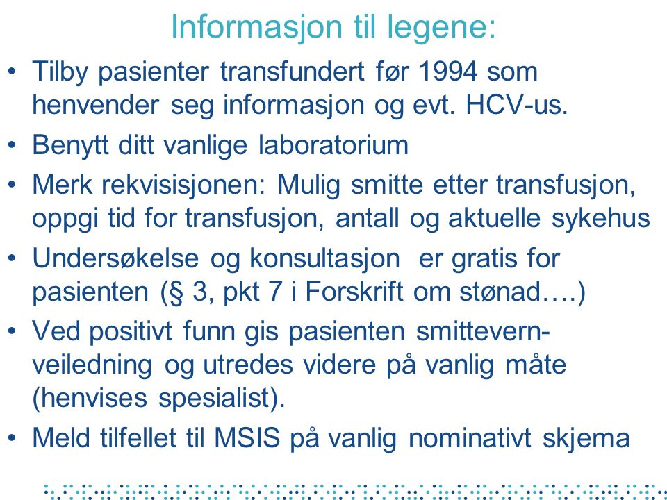 Informasjon til legene: Tilby pasienter transfundert før 1994 som henvender seg informasjon og evt. HCV-us. Benytt ditt vanlige laboratorium Merk rekv