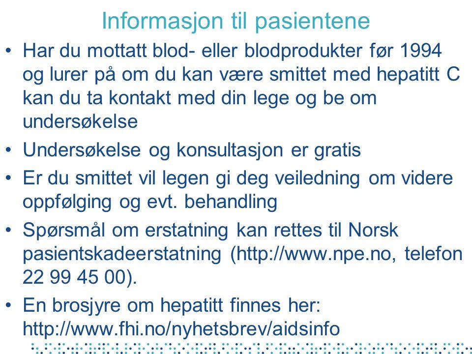Informasjon til pasientene Har du mottatt blod- eller blodprodukter før 1994 og lurer på om du kan være smittet med hepatitt C kan du ta kontakt med d