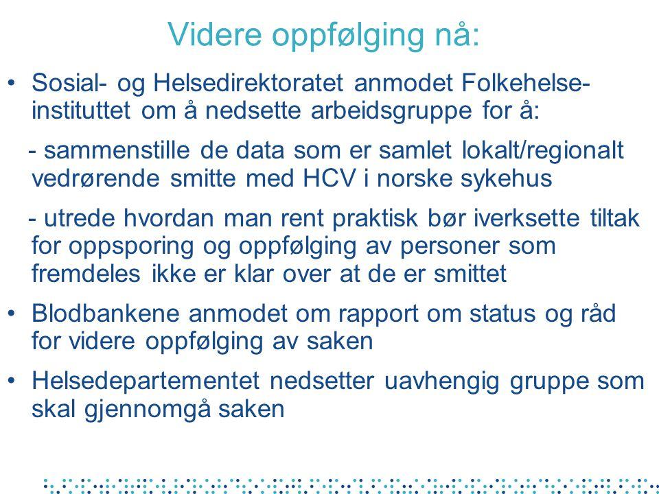 Videre oppfølging nå: Sosial- og Helsedirektoratet anmodet Folkehelse- instituttet om å nedsette arbeidsgruppe for å: - sammenstille de data som er sa