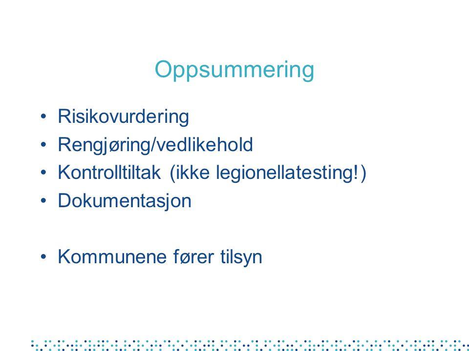 Oppsummering Risikovurdering Rengjøring/vedlikehold Kontrolltiltak (ikke legionellatesting!) Dokumentasjon Kommunene fører tilsyn